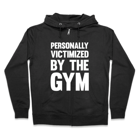 Personally Victimized By The Gym (White Ink) Zip Hoodie