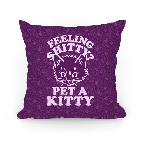Feeling Shitty Pet A Kitty Pillow