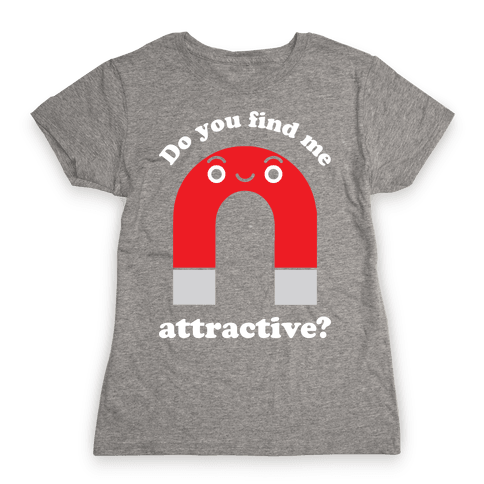 Do You Find Me Attractive? Womens T-Shirt