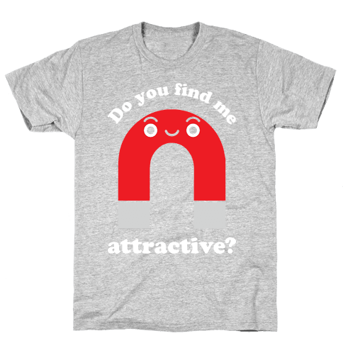 Do You Find Me Attractive? Mens T-Shirt
