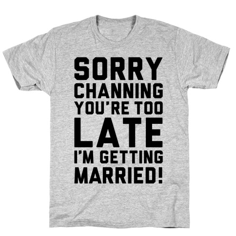 Sorry Channing T-Shirt