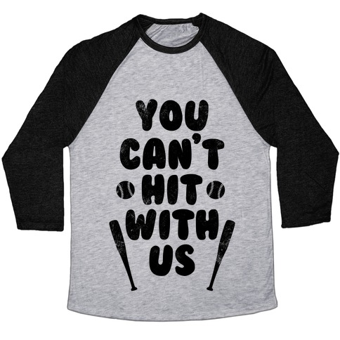 You Can't Hit With Us (Vintage) Baseball Tee