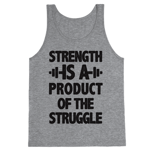 Strength is a Product of the Struggle Tank Top