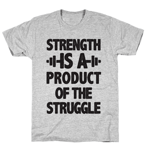 Strength is a Product of the Struggle Mens T-Shirt
