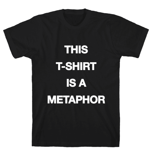 This T-shirt Is A Metaphor Mens T-Shirt