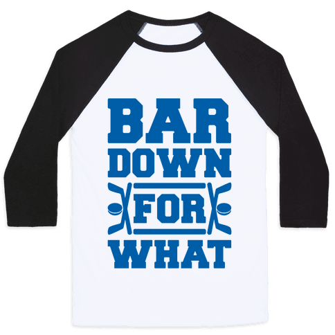 Bar Down For What Baseball Tee