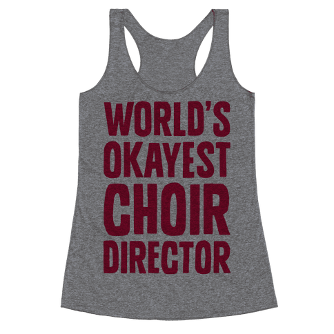 World's Okayest Choir Director Racerback Tank Top