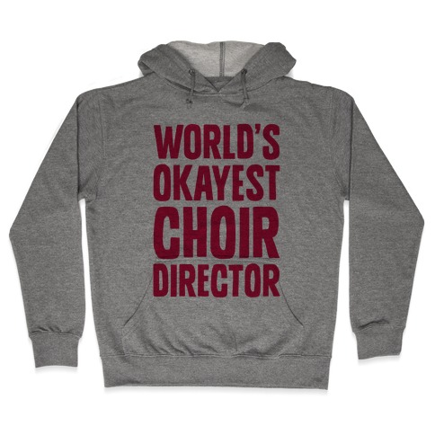 World's Okayest Choir Director Hooded Sweatshirt