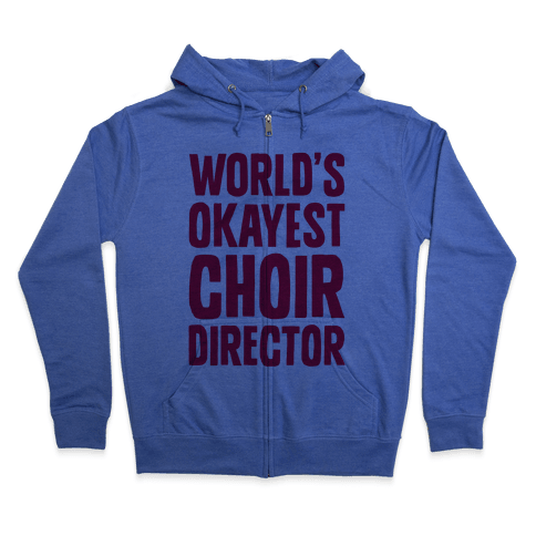 World's Okayest Choir Director Zip Hoodie