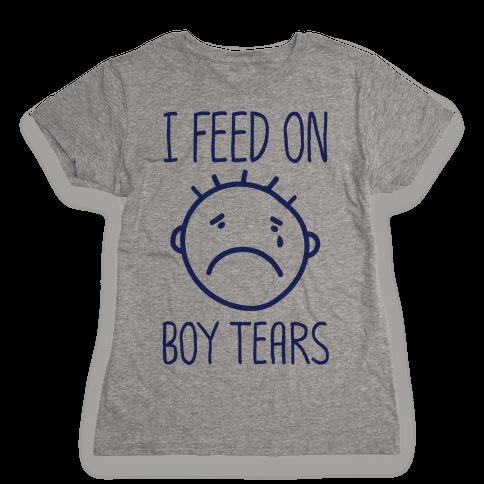 I Feed On Boy Tears Womens T-Shirt