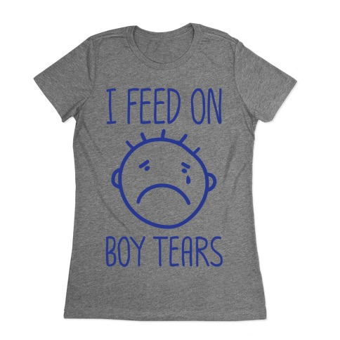 I Feed On Boy Tears Womens T-Shirt