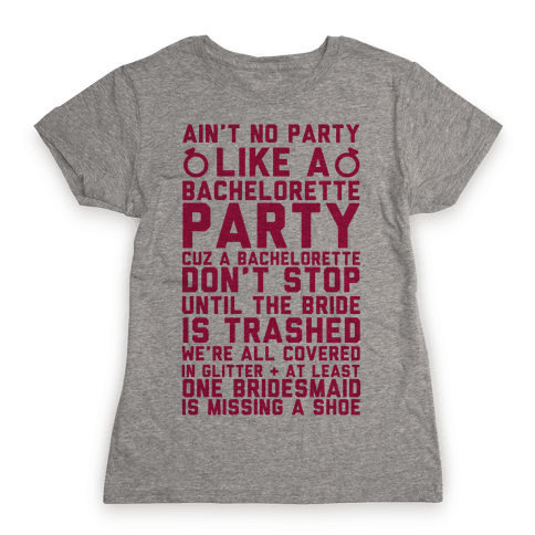 Ain't No Party Like A Bachelorette Party Womens T-Shirt