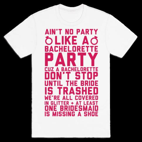 Ain't No Party Like A Bachelorette Party Mens T-Shirt