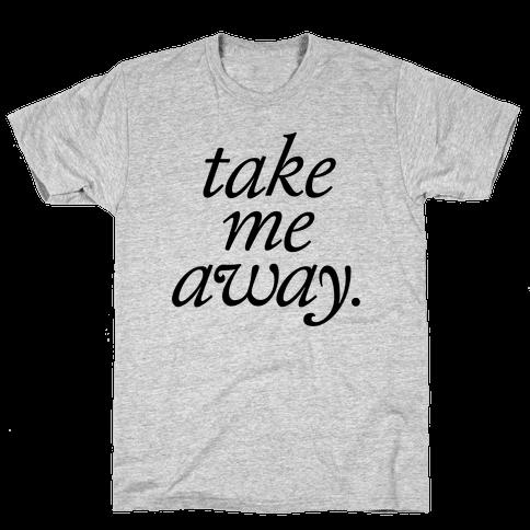 Take Me Away Mens T-Shirt