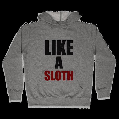 Like a Sloth Hooded Sweatshirt
