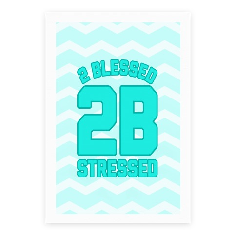 2 Blessed 2B Stressed Poster