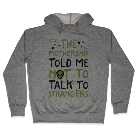 The Mothership Told Me Not to Talk to Strangers Hooded Sweatshirt