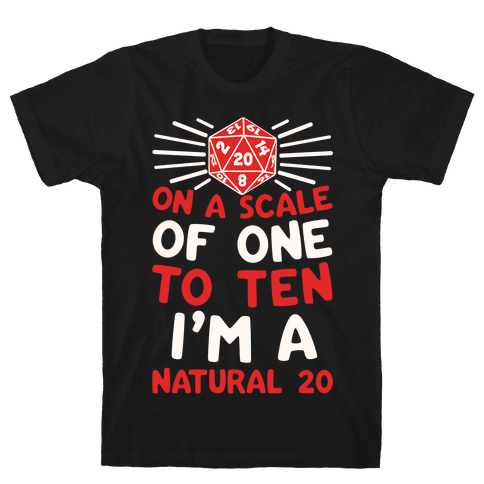 On A Scale Of One To Ten I'm A Natural 20 Mens T-Shirt