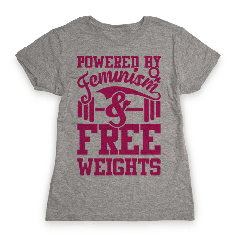 Powered By Feminism And Free Weights Womens T-Shirt