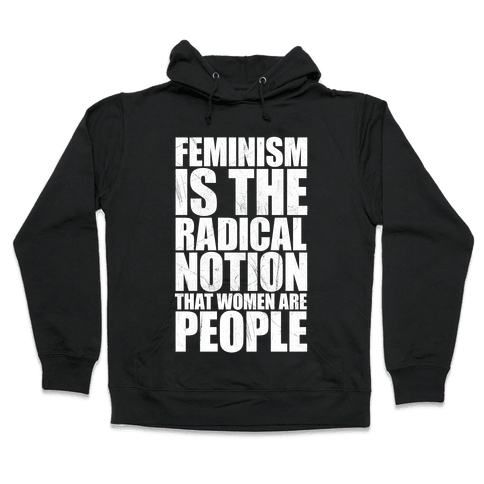 Feminism Is The Radical Notion That Women Are People Hooded Sweatshirt