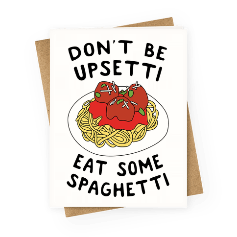 Don't Be Upsetti Eat Some Spaghetti Greeting Card