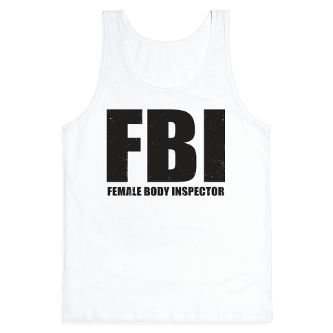 FBI (Female Body Inspector) (Tank) Tank Top