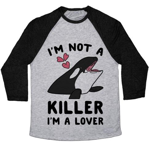 I'm Not A Killer I'm A Lover Baseball Tee