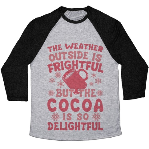 The Weather Outside is Frightful But The Cocoa Is So Delightful Baseball Tee