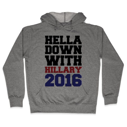 Hella Down with Hillary Hooded Sweatshirt