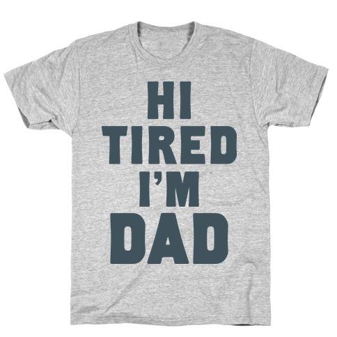 Hi Tired I'm Dad T-Shirt