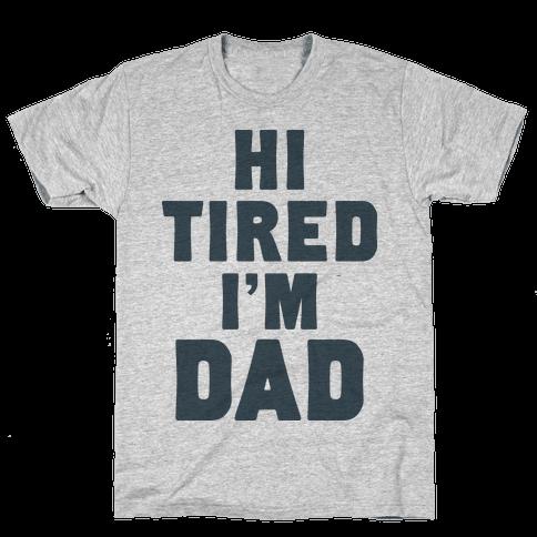 Hi Tired I'm Dad Mens T-Shirt