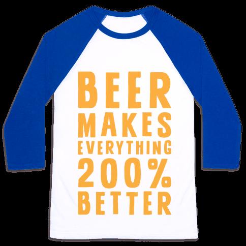 Beer Makes Everything 200% Better Baseball Tee
