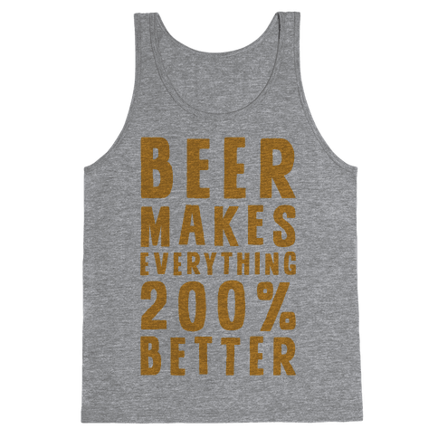 Beer Makes Everything 200% Better Tank Top
