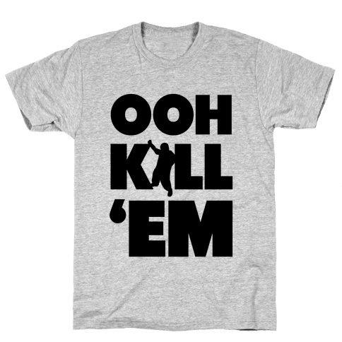 Ooh Kill 'Em Mens T-Shirt