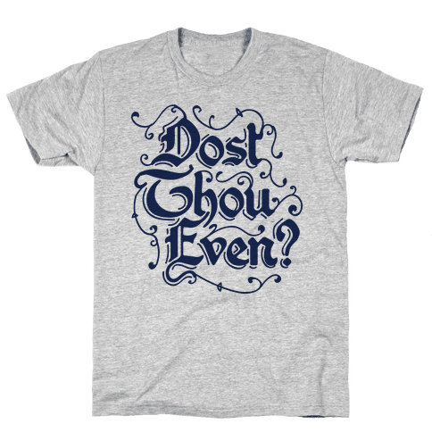 Dost Thou Even? Mens T-Shirt