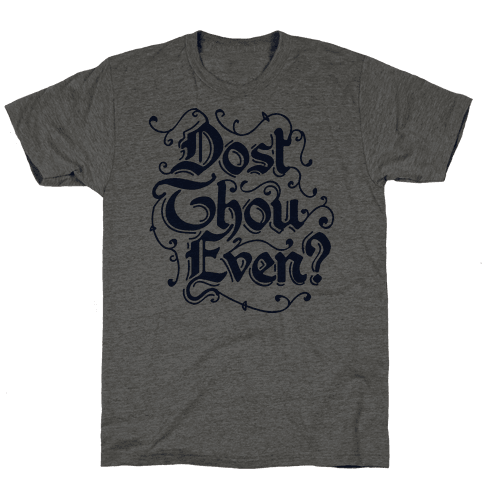 Dost Thou Even?