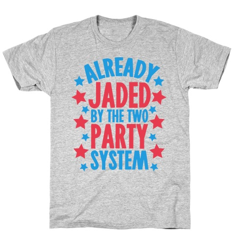 Already Jaded by the Two Party System Mens/Unisex T-Shirt