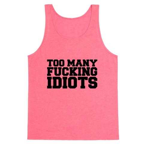 Too Many F***ing Idiots Tank Top