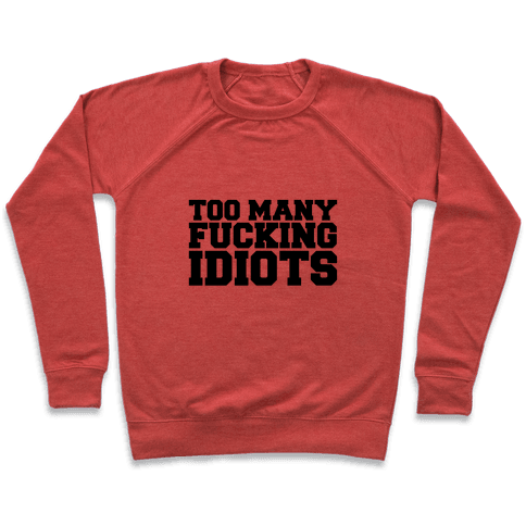 Too Many F***ing Idiots Pullover
