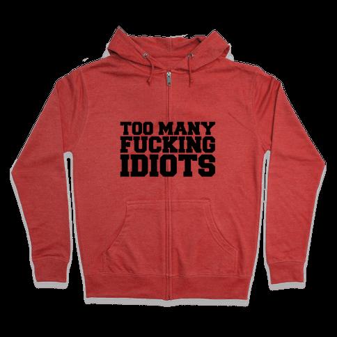 Too Many F***ing Idiots Zip Hoodie