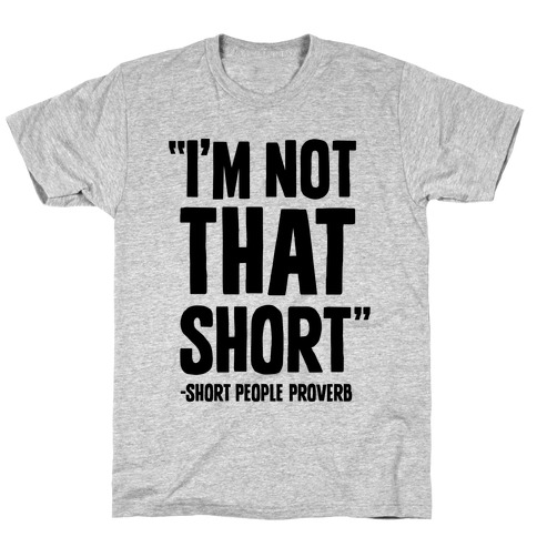 Short People Proverb T-Shirt