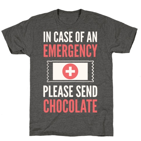 In Case of an Emergency Please Send Chocolate T-Shirt