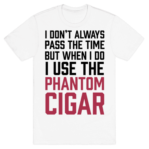 I Don't Always Pass The Time But When I Do I Use The Phantom Cigar Mens T-Shirt