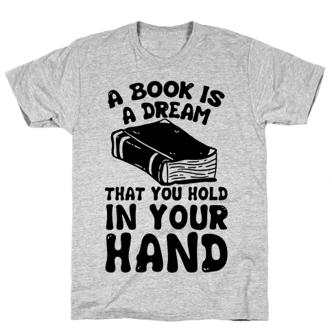 A Book Is A Dream You Hold In Your Hand Mens T-Shirt