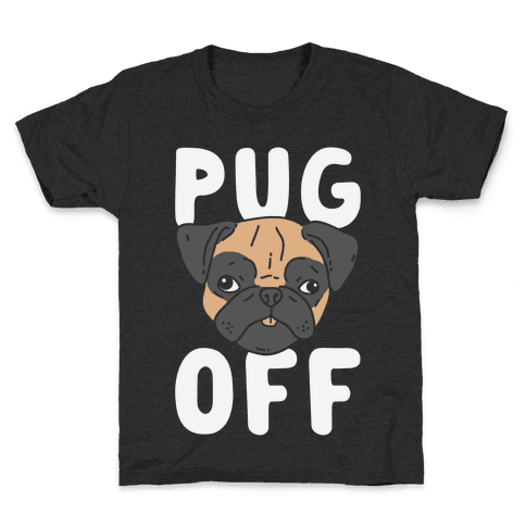 Pug Off Kids T-Shirt