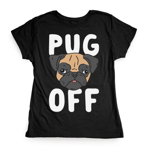 Pug Off Womens T-Shirt