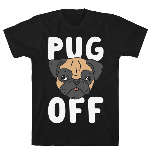 Pug Off Mens T-Shirt