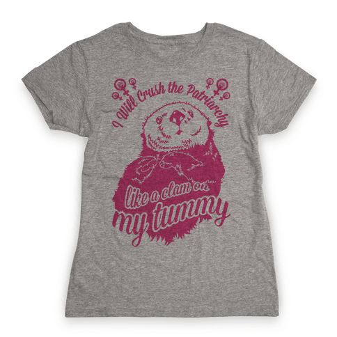 I Will Crush The Patriarchy Like a Clam on my Tummy Womens T-Shirt