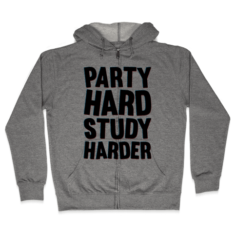 Party Hard Study Harder Zip Hoodie