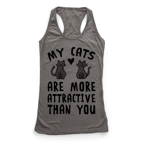 My Cats Are More Attractive Than You Racerback Tank Top